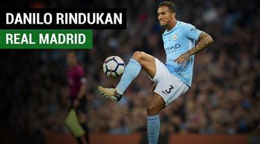 Bek Manchester City, Danilo mengakui merindukan Real Madrid.