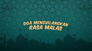 Kumpulan doa Ramadan kali ini berisi bacaan doa yang dibaca ketika kita ingin menghilangkan rasa malas.