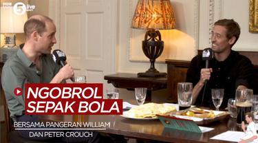 Berita Video Ketika Pangeran William Bercerita Soal Aston Villa dan Chelsea di Podcast Peter Crouch