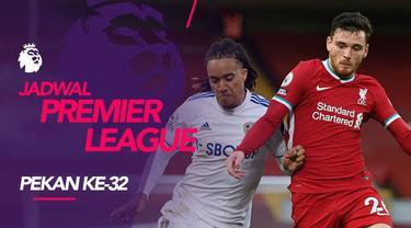 Berita motion grafis jadwal Liga Inggris 2020/2021 pekan ke-32, Liverpool tantang Leeds United, Selasa (20/4/2020).
