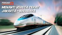 PODCAST Kereta Cepat Jakarta-Surabaya.