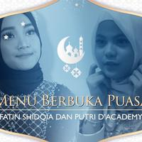 Sederhana namun lezat, Ini  yang menjadi menu Andalan Fatin Shidqia dan Putri D'Academy Saat Berbuka Puasa.