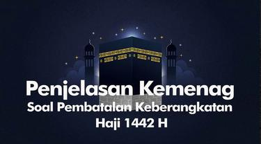 Kemenag memaparkan sejumlah alasan pembatalan keberangkatan Haji 2021.