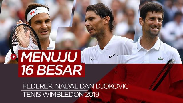 Berita Video Federer, Rafael Nadal dan Novak Djokovic Tatap 16 Besar Tenis Wimbledon 2019.