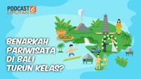 Banner PODCAST Lifestye: Benarkah Pariwisata di Bali Turun Kelas? (dok. Liputan6.com)