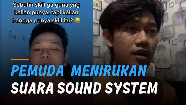 Kelebihan seorang pemuda ini jarang dimiliki oleh kebanyakan orang karena bisa menirukan suara sound system.