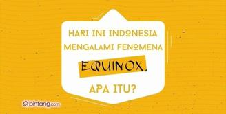 Hari Ini Indonesia Mengalami Fenomena Equinox, Apa Itu?