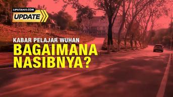 Liputan6 Update: Nasib Mahasiswa Wuhan Asal Indonesia
