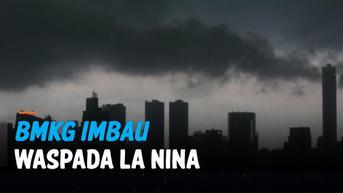 VIDEO: BMKG Imbau Waspada La Nina dan Potensi Bencana Turunannya