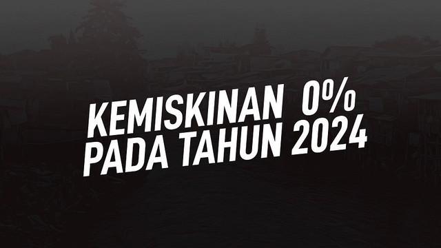 Jokowi berharap angka kemiskinan dapat menyentuh 0 persen pada 2024.