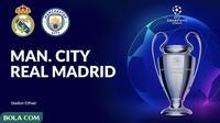 Liga Champions - Manchester City Vs Real Madrid (Bola.com/Adreanus Titus)