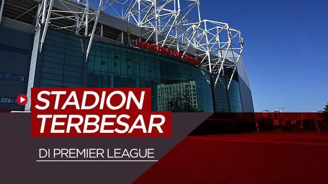 Berita motion grafis 5 stadion terbesar di Liga Inggris. Old Trafford nomor satu.