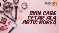 Podcast Showbiz Skincare Cetar ala Artis Korea