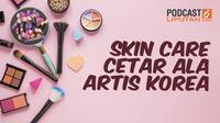 Podcast Showbiz Skincare Cetar ala Artis Korea