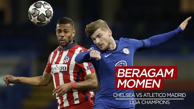 Berita Video Beragam Momen yang Tercipta dalam Laga Antara Chelsea Vs Atletico Madrid di Liga Champions