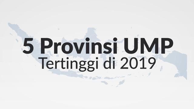 Sejumlah provinsi telah menetapkan Upah Minimum Provinsi (UMP) 2019. Mayoritas provinsi menetapkan kenaikan UMP sebesar 8,03 persen, sesuai dengan ketentuan yang telah diputuskan oleh pemerintah pusat.