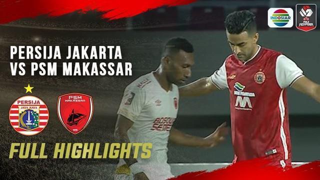 Berita Video Highlights Piala Menpora 2021, Persija Melangkah ke Final Usai Menang Dramatis atas PSM Makassar