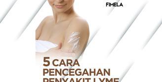 5 Cara Pencegahan Penyakit Lyme yang Wajib Kamu Simak