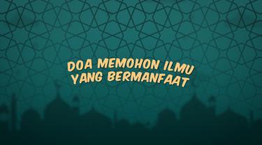 Kumpulan doa Ramadan kali ini berisi doa yang dibaca ketika kita meminta diberikan ilmu yang bermanfaat.