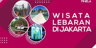 Libur Lebaran di Jakarta? Ini Rekomendasi Tempat Wisata Seru Buat Kamu