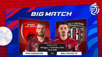 Siaran Langsung Big Match BRI Liga 1 Seri 2, 17 Oktober : PSM Makassar Vs Bali United FC di Vidio
