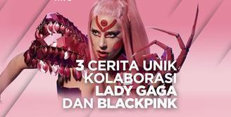 3 Cerita Unik di Balik Lagu Sour Candy Lady Gaga dan Blackpink
