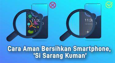 Cara Aman Bersihkan Smartphone, 'Si Sarang Kuman'