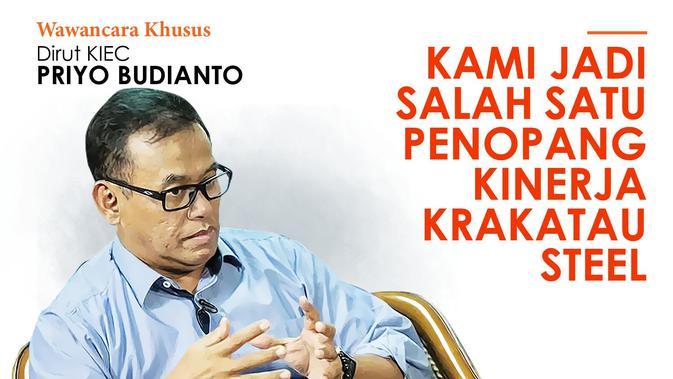 KRAS Wawancara Khusus Dirut KIEC Priyo Budianto: Kami Jadi Salah Satu Penopang Kinerja Krakatau Steel - Bisnis Liputan6.com