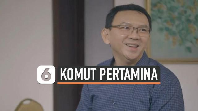 Menteri Badan Usaha Milik Negara (BUMN) Erick Thohir secara resmi mengumumkan, mantan Gubernur DKI Jakarta Basuki Tjahaja Purnama atau Ahok akan menjadi Komisaris Utama PT Pertamina (persero).