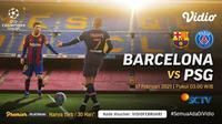 Live streaming Barcelona vs PSG, Rabu (17/2/2021) pukul 03.00 WIB dapat disaksikan melalui platform Vidio. (Dok. Vidio)