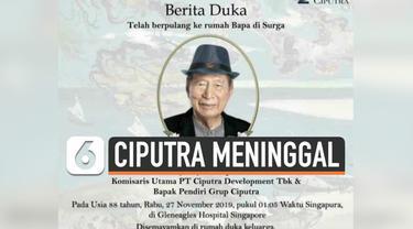 Jenazah konglomerat Ciputra yang juga pemilik Ciputra Grup akan disemayamkan di rumah Duka di Jakarta Selatan. Rencananya jenazah akan dikebumikan di pemakaman keluarga. Lokasinya akan di umumkan kemudian.