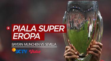 Berita video Piala Super Eropa 2020 yang akan berlangsung seru antara Bayern Munchen melawan Sevilla yang akan ditayangkan di SCTV dan Vidio pada Jumat (25/9/2020) dinihari WIB.