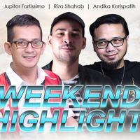 HL Weekend Highlight Jupiter Fortissimo, Riza Shahab, Andika Kerispatih