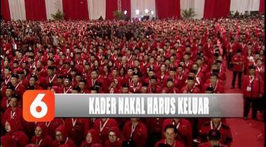 Megawati Soekarnoputri  desak kader nakal yang tak taat pada instruksi partai harus keluar dari PDI Perjuangan.