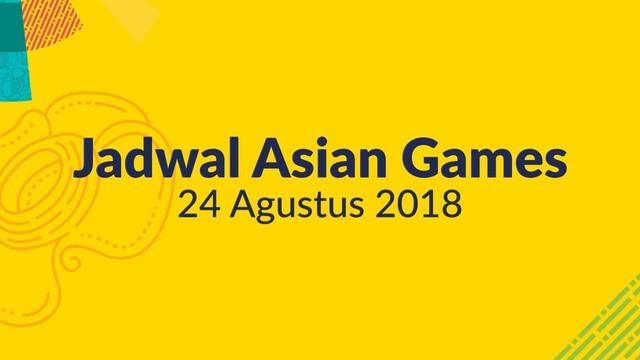 Berikut ini adalah jadwal pertandingan yang akan berlangsung di Asian Games tanggal 24 Agustus 2018.