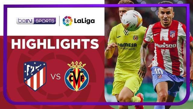 Berita Video, Highlights Liga Spanyol Pekan 3 antara Atletico Madrid Vs Villarreal pada Senin (30/8/2021)