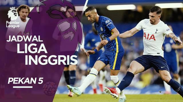 Berita Video, Jadwal Pertandingan Liga Inggris Pekan 5