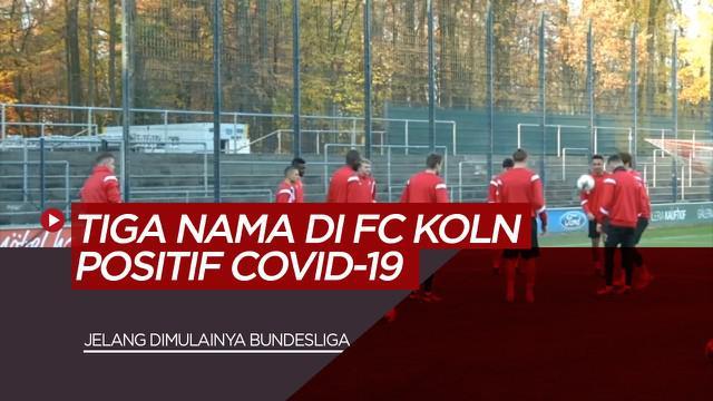 Berita Video tentang munculnya tiga nama pemain dari FC Koln yang positif terinfeksi COVID-19 jelang dimulainya bundesliga