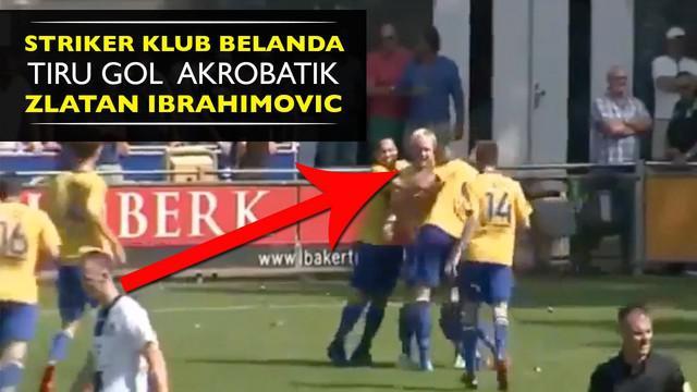 Video striker klub liga Belanda divisi 4 meniru gol tendangan akrobatik yang sering dilakukan Zlatan Ibrahimovic.