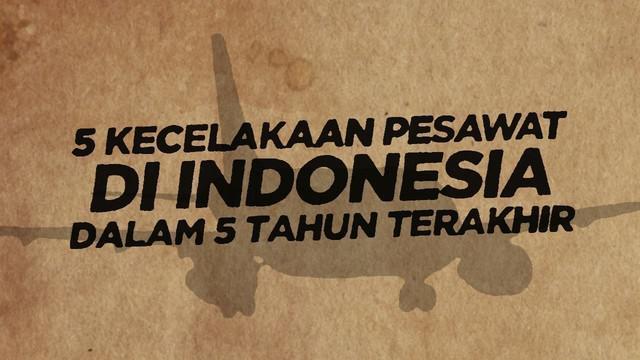 Berikut ini deretan kecelakaan pesawat di Indonesia dalam waktu 5 tahun terakhir.