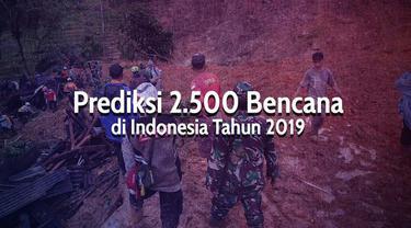 Badan Nasional Penanggulangan Bencana (BNPB) memprediksi akan banyak bencana yang melanda Indonesia pada 2019 mendatang.