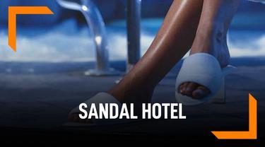 Ternyata, Sandal Hotel Harusnya Dipakai di Dalam Kamar Saja