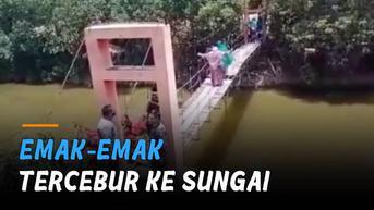 VIDEO: Jembatan Gantung Ambrol, Emak-Emak Tercebur ke Sungai