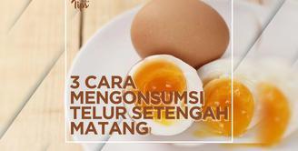 3 Tips Mengonsumi Telur Setengah Matang