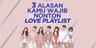 3 Alasan Kamu Wajib Nonton Web Drama Love Playlist