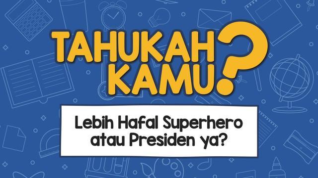 Kalau ditanya soal nama-nama Superhero atau Presiden, kira-kira kamu lebih hafal apa ya?