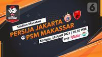 Persija Jakarta vs PSM Makassar di Piala Menpora 2021. (Liputan6.com/Trie Yasni)