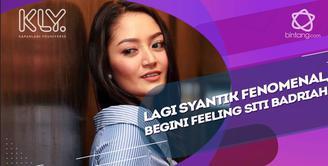 feeling Siti Badriah saat lagi syantik jadi fenomenal.