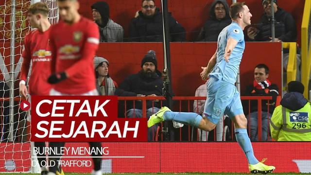 Berita video Burnley mencatatkan sejarah dengan menang 2-0 atas Manchester United di Old Trafford. Mengapa disebut bersejarah?