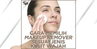Cara Memilih Makeup Remover Sesuai Jenis Kulit Wajah